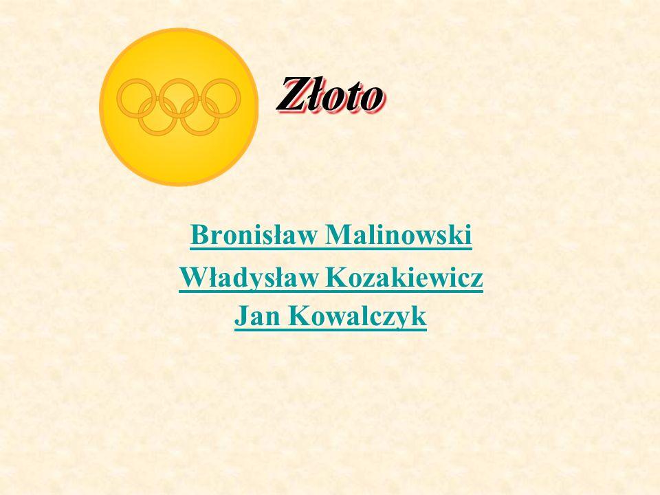 ZłotoZłoto Bronisław Malinowski Bronisław Malinowski Władysław Kozakiewicz Władysław Kozakiewicz Jan Kowalczyk Jan Kowalczyk