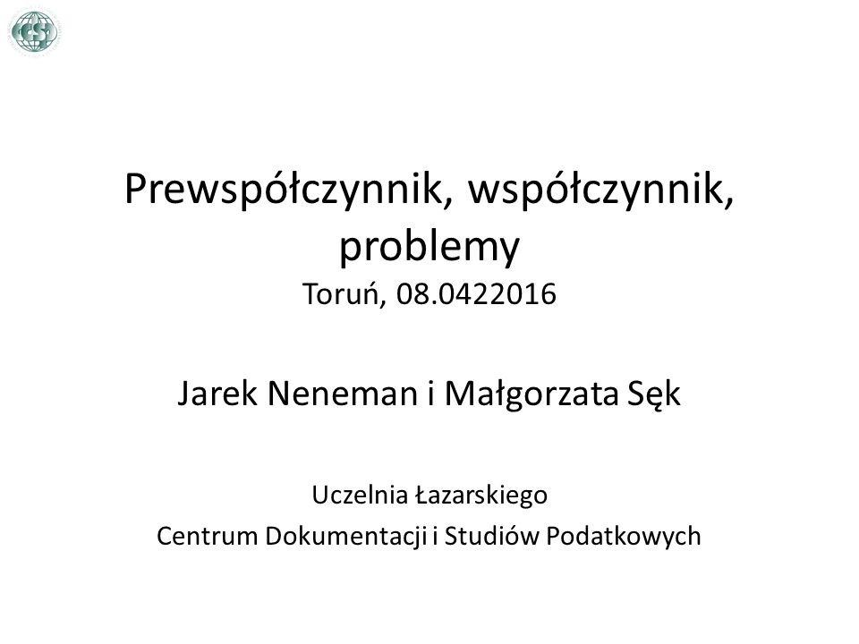 Prewspółczynnik, współczynnik, problemy Toruń, 08.0422016 Jarek Neneman i Małgorzata Sęk Uczelnia Łazarskiego Centrum Dokumentacji i Studiów Podatkowych