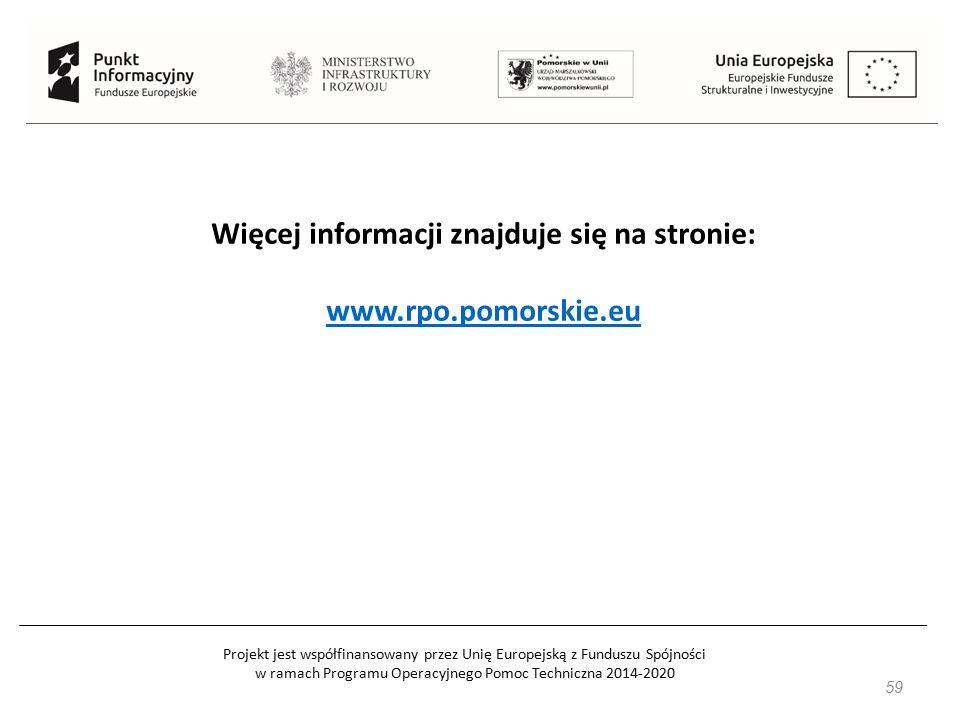 Projekt jest współfinansowany przez Unię Europejską z Funduszu Spójności w ramach Programu Operacyjnego Pomoc Techniczna 2014-2020 59 Więcej informacj