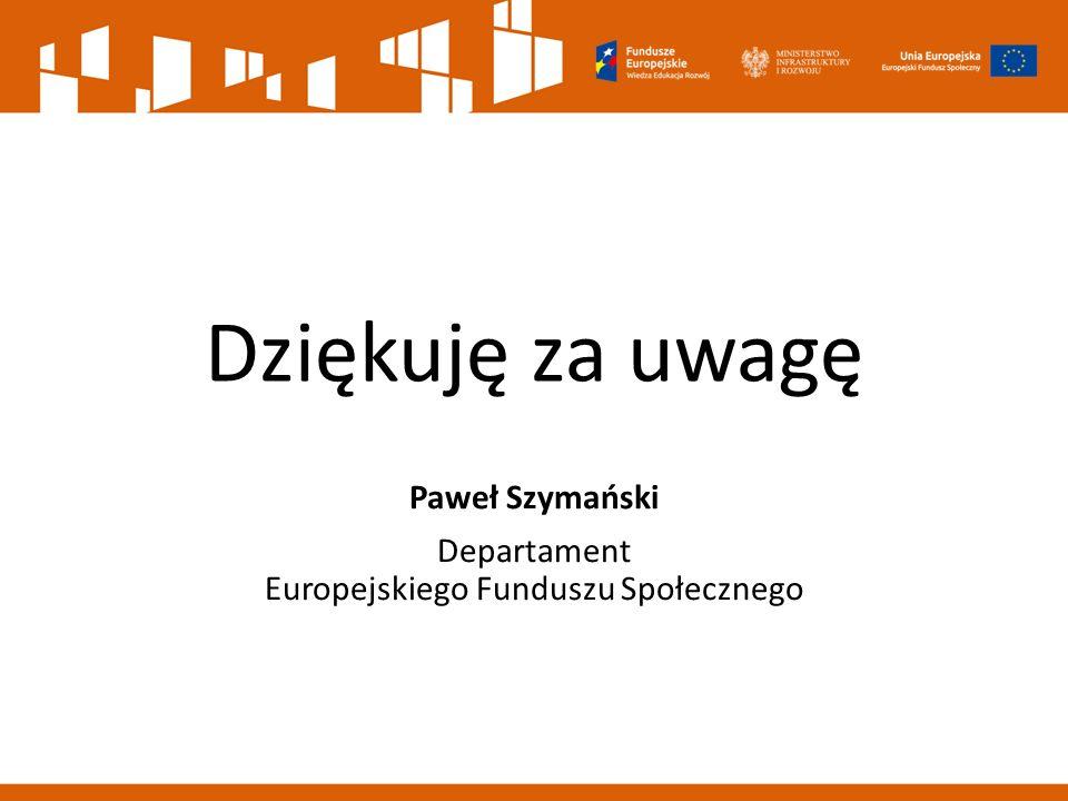 Dziękuję za uwagę Paweł Szymański Departament Europejskiego Funduszu Społecznego