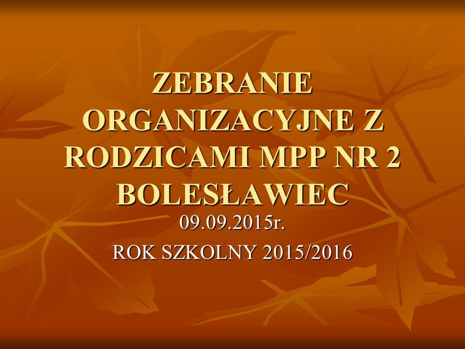 ZEBRANIE ORGANIZACYJNE Z RODZICAMI MPP NR 2 BOLESŁAWIEC 09.09.2015r. ROK SZKOLNY 2015/2016