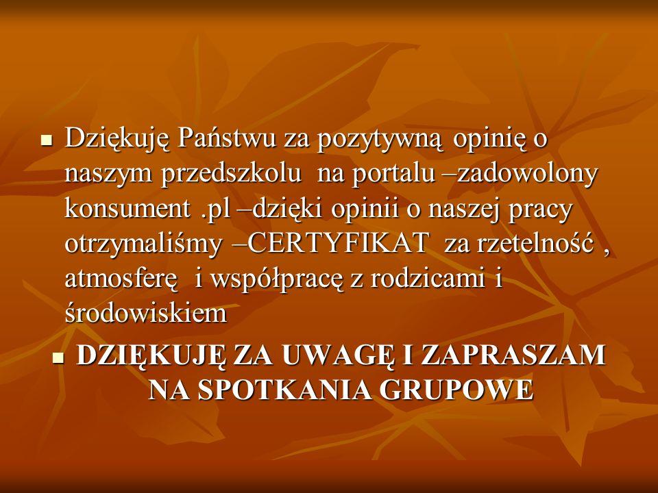 Dziękuję Państwu za pozytywną opinię o naszym przedszkolu na portalu –zadowolony konsument.pl –dzięki opinii o naszej pracy otrzymaliśmy –CERTYFIKAT z