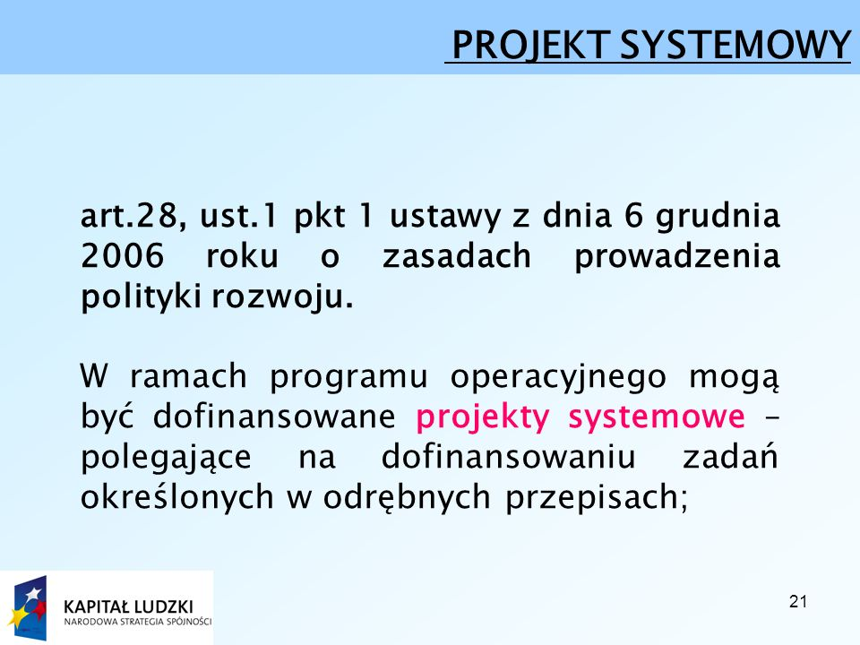 21 PROJEKT SYSTEMOWY art.28, ust.1 pkt 1 ustawy z dnia 6 grudnia 2006 roku o zasadach prowadzenia polityki rozwoju.