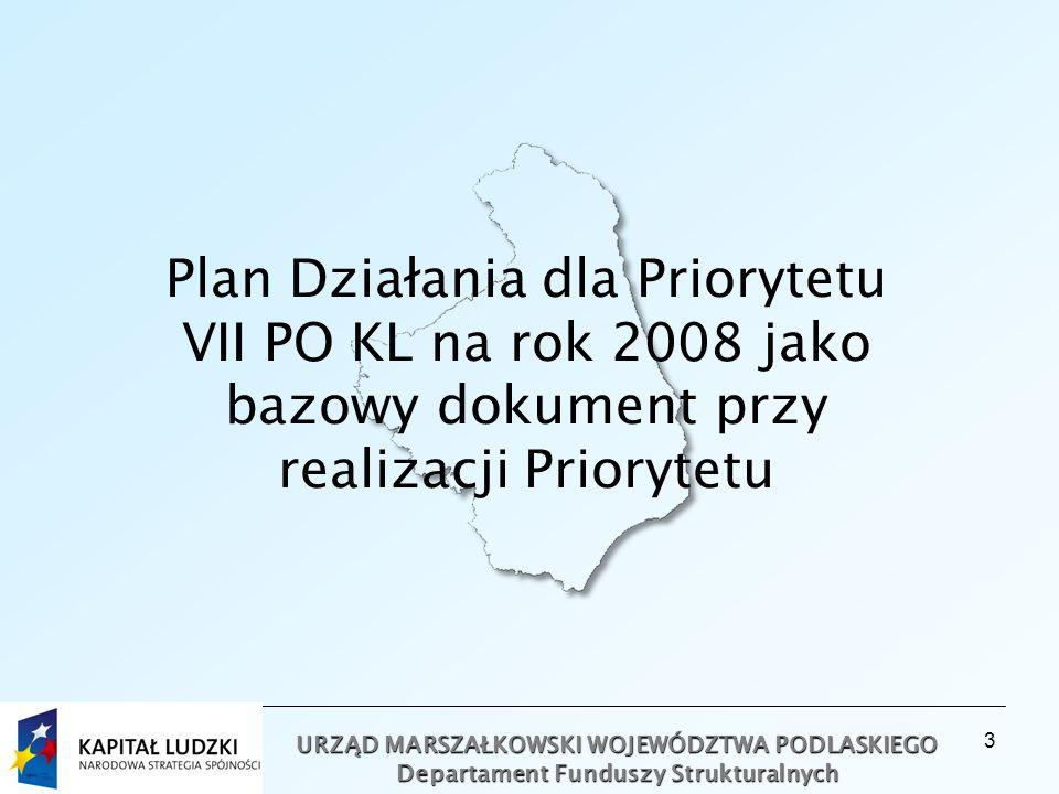 3 URZĄD MARSZAŁKOWSKI WOJEWÓDZTWA PODLASKIEGO Departament Funduszy Strukturalnych Plan Działania dla Priorytetu VII PO KL na rok 2008 jako bazowy dokument przy realizacji Priorytetu
