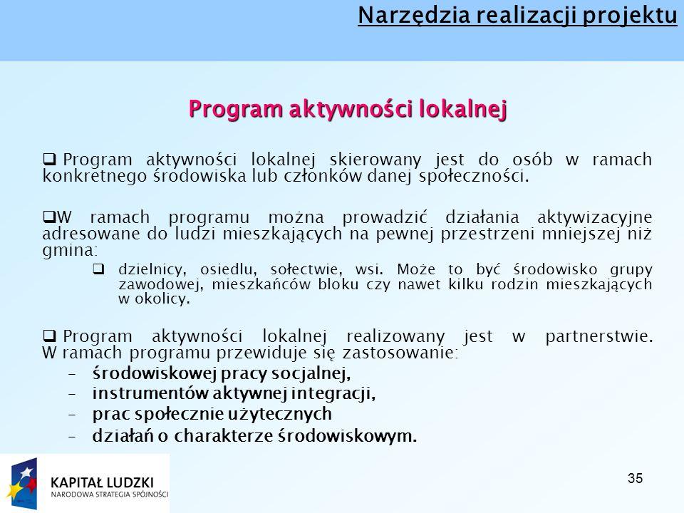 35 Program aktywności lokalnej  Program aktywności lokalnej skierowany jest do osób w ramach konkretnego środowiska lub członków danej społeczności.