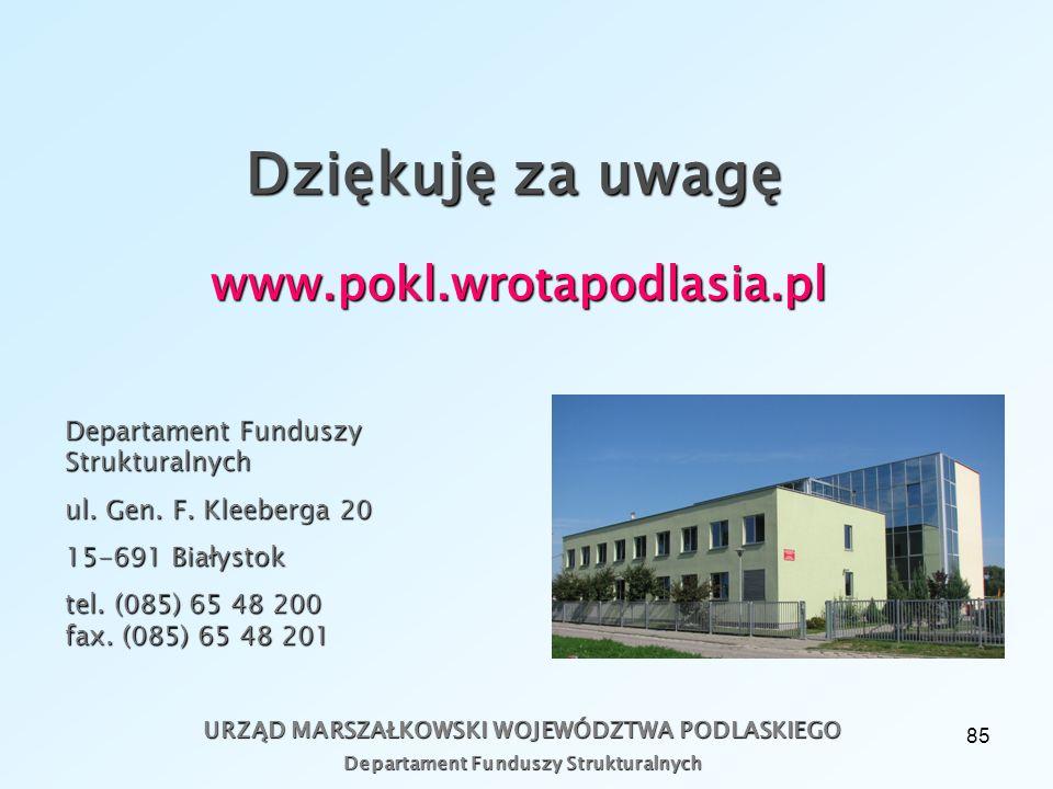 85 Dziękuję za uwagę URZĄD MARSZAŁKOWSKI WOJEWÓDZTWA PODLASKIEGO Departament Funduszy Strukturalnych www.pokl.wrotapodlasia.pl ul.