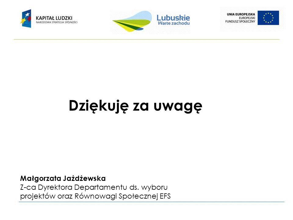 Dziękuję za uwagę Małgorzata Jażdżewska Z-ca Dyrektora Departamentu ds.