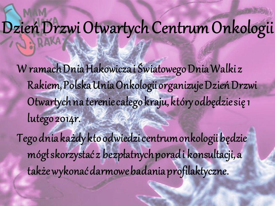 Dzień Drzwi Otwartych Centrum Onkologii W ramach Dnia Hakowicza i Światowego Dnia Walki z Rakiem, Polska Unia Onkologii organizuje Dzień Drzwi Otwartych na terenie całego kraju, który odbędzie się 1 lutego 2014r.
