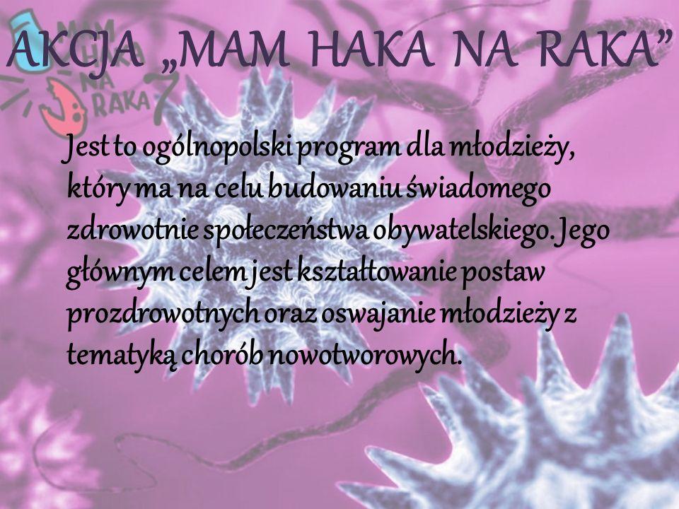 """AKCJA """"MAM HAKA NA RAKA Jest to ogólnopolski program dla młodzieży, który ma na celu budowaniu świadomego zdrowotnie społeczeństwa obywatelskiego."""