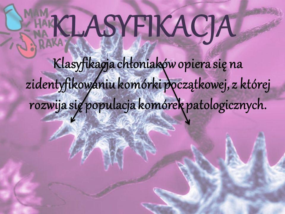KLASYFIKACJA Klasyfikacja chłoniaków opiera się na zidentyfikowaniu komórki początkowej, z której rozwija się populacja komórek patologicznych.