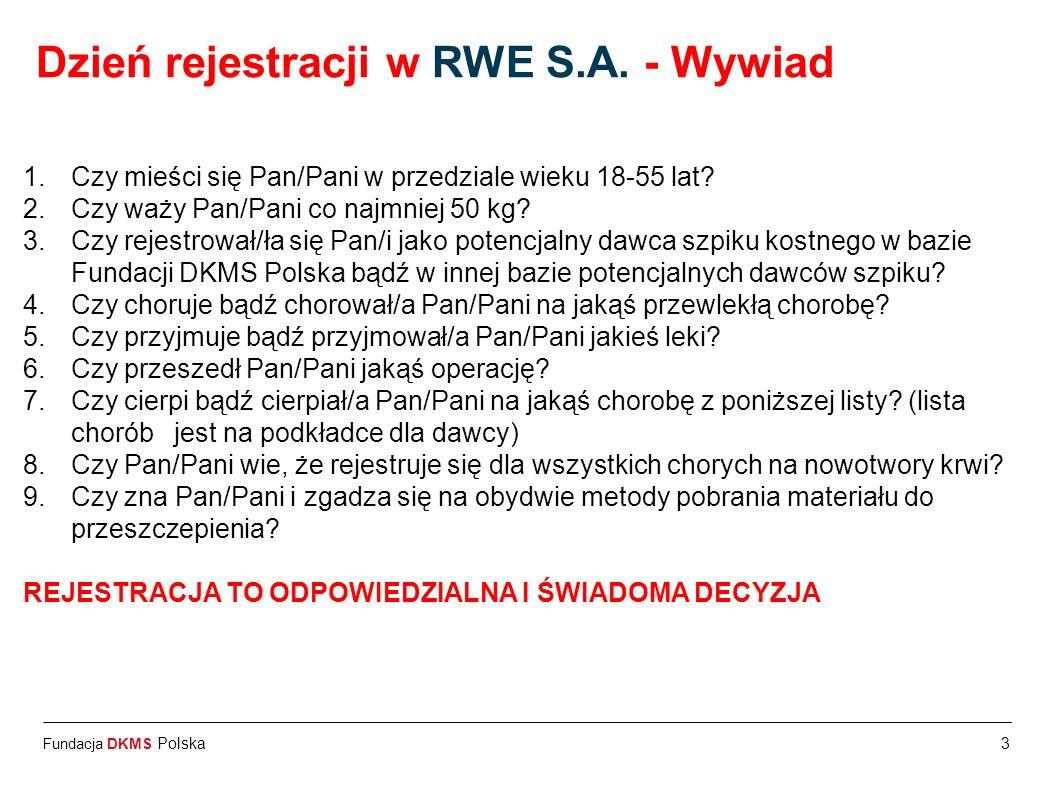 Fundacja DKMS Polska3 Dzień rejestracji w RWE S.A. - Wywiad 1.Czy mieści się Pan/Pani w przedziale wieku 18-55 lat? 2.Czy waży Pan/Pani co najmniej 50