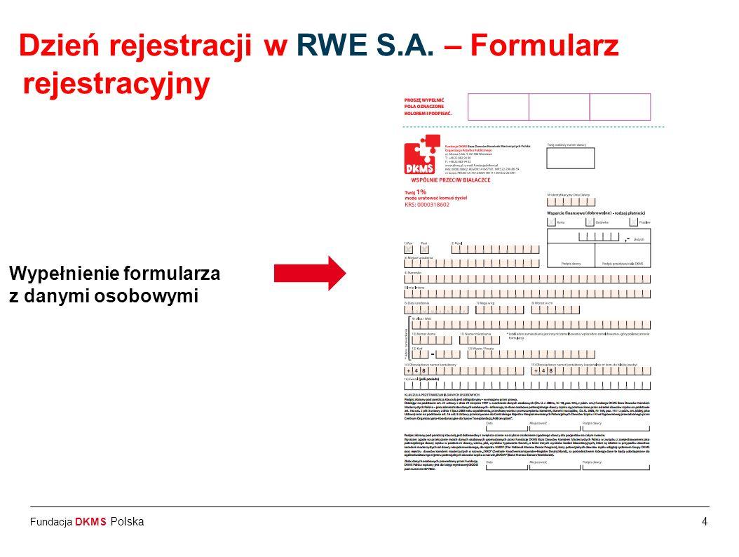 Fundacja DKMS Polska4 Dzień rejestracji w RWE S.A. – Formularz rejestracyjny Wypełnienie formularza z danymi osobowymi