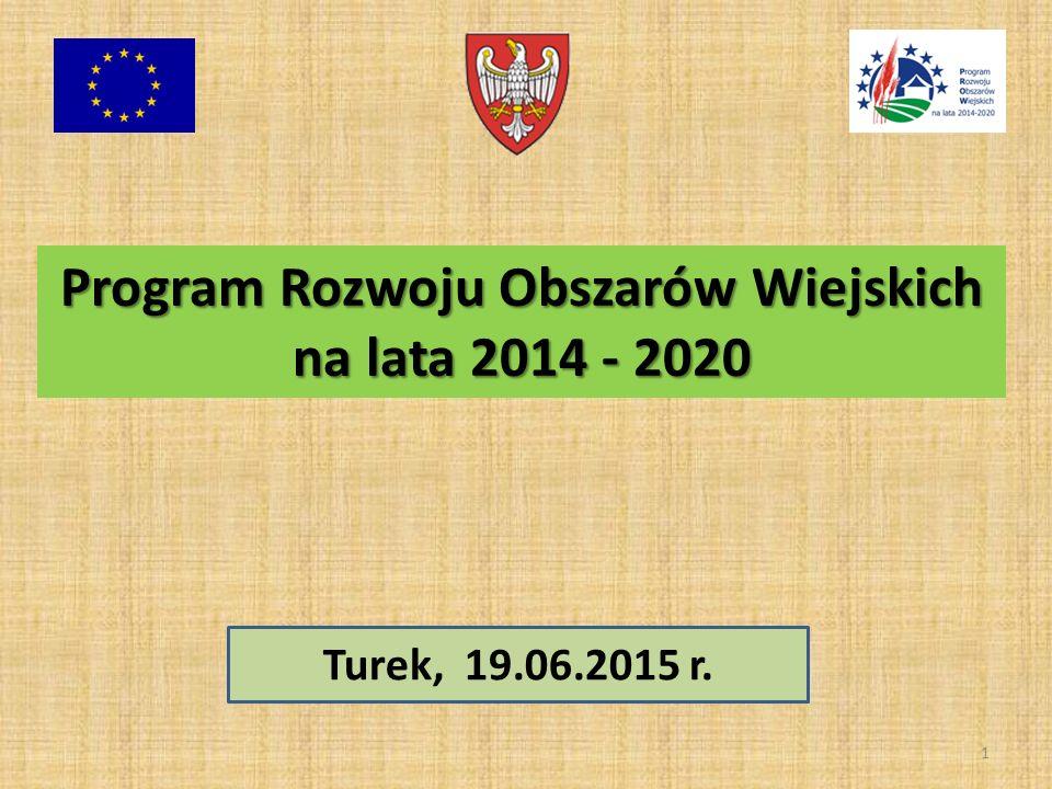 1 Program Rozwoju Obszarów Wiejskich na lata 2014 - 2020 Turek, 19.06.2015 r.