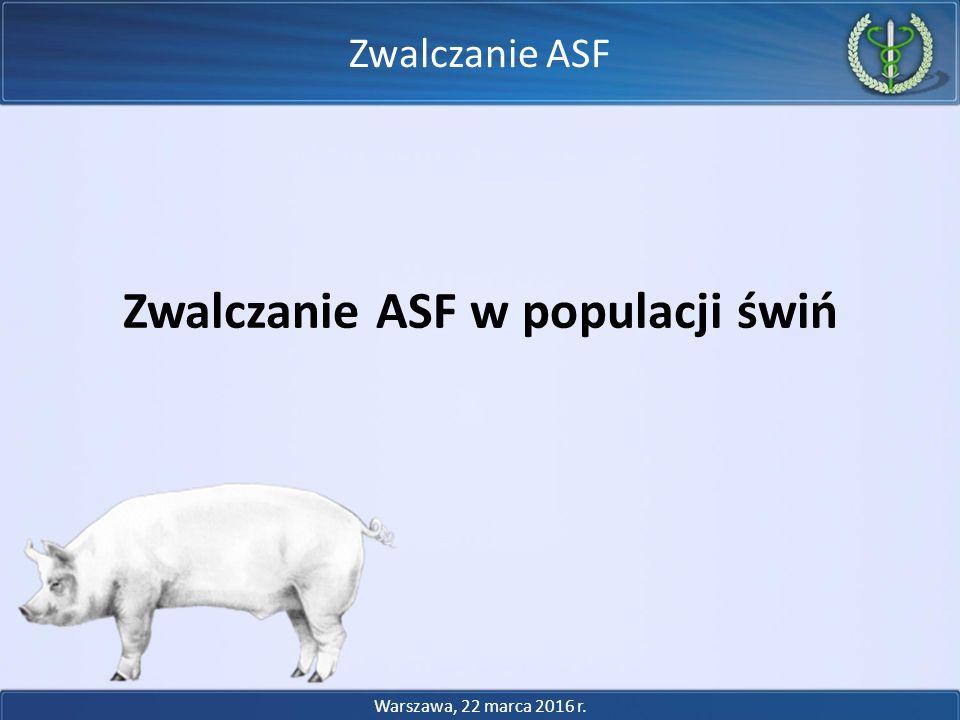 Zwalczanie ASF Warszawa, 22 marca 2016 r. Zwalczanie ASF w populacji świń