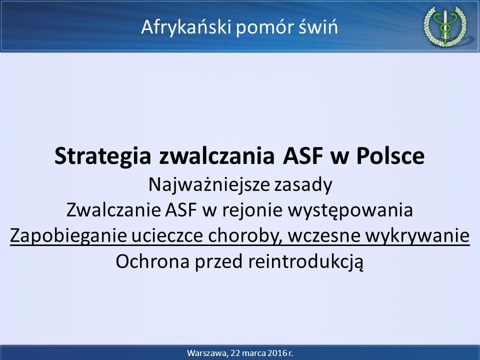 Afrykański pomór świń Strategia zwalczania ASF w Polsce Najważniejsze zasady Zwalczanie ASF w rejonie występowania Zapobieganie ucieczce choroby, wcze