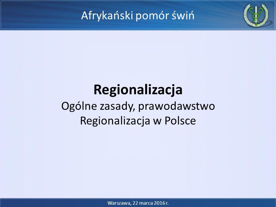 Afrykański pomór świń Regionalizacja Ogólne zasady, prawodawstwo Regionalizacja w Polsce Warszawa, 22 marca 2016 r.
