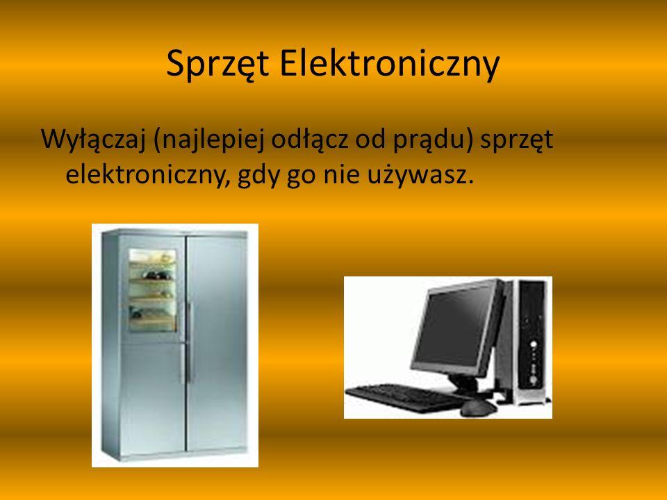 Sprzęt Elektroniczny Wyłączaj (najlepiej odłącz od prądu) sprzęt elektroniczny, gdy go nie używasz.