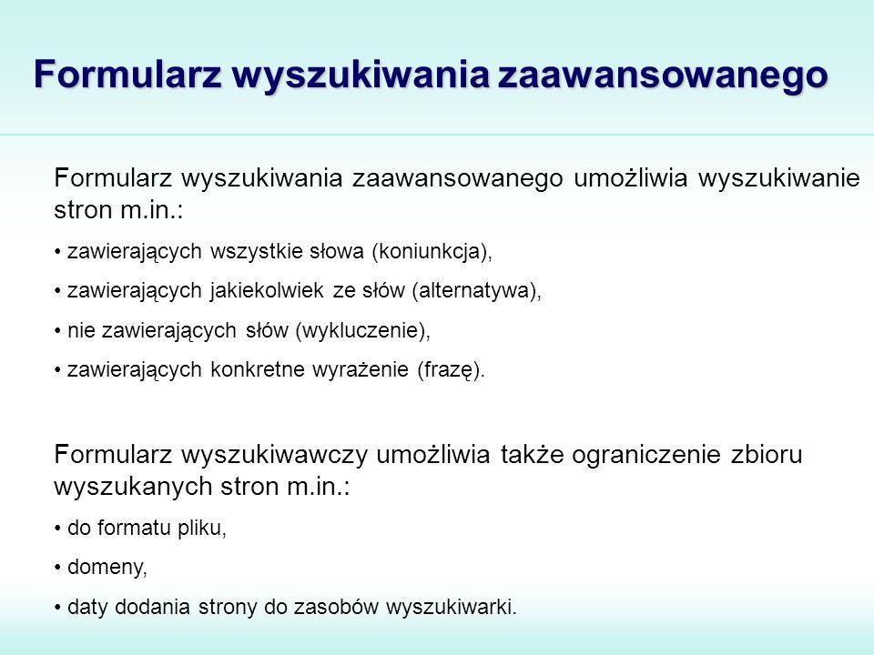 Formularz wyszukiwania zaawansowanego Formularz wyszukiwania zaawansowanego umożliwia wyszukiwanie stron m.in.: zawierających wszystkie słowa (koniunk