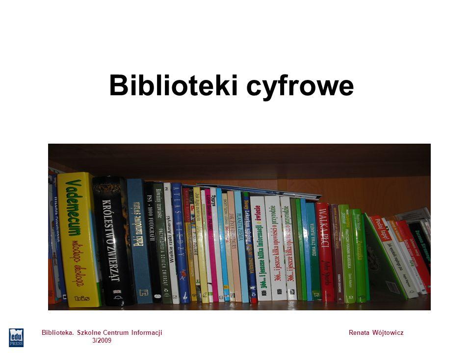 Biblioteka. Szkolne Centrum Informacji 3/2009 Renata Wójtowicz Biblioteki cyfrowe