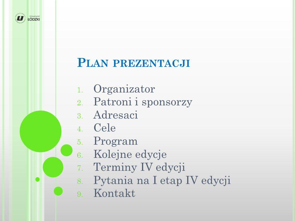 P LAN PREZENTACJI 1. Organizator 2. Patroni i sponsorzy 3.