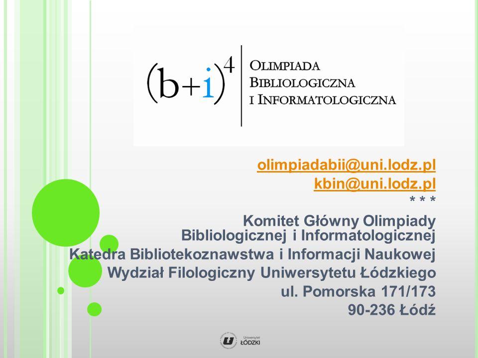 olimpiadabii@uni.lodz.pl kbin@uni.lodz.pl * * * Komitet Główny Olimpiady Bibliologicznej i Informatologicznej Katedra Bibliotekoznawstwa i Informacji Naukowej Wydział Filologiczny Uniwersytetu Łódzkiego ul.
