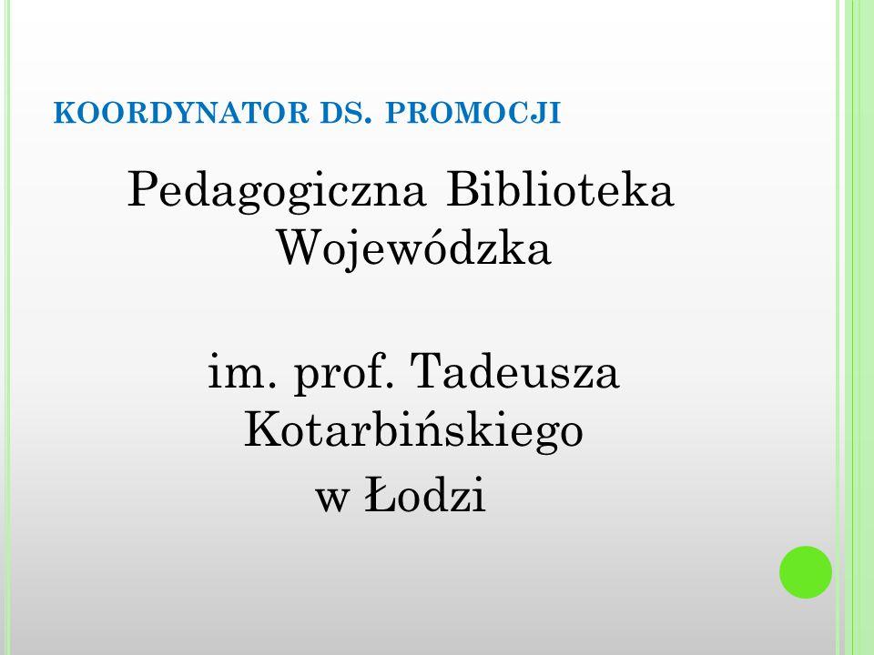 KOORDYNATOR DS. PROMOCJI Pedagogiczna Biblioteka Wojewódzka im.