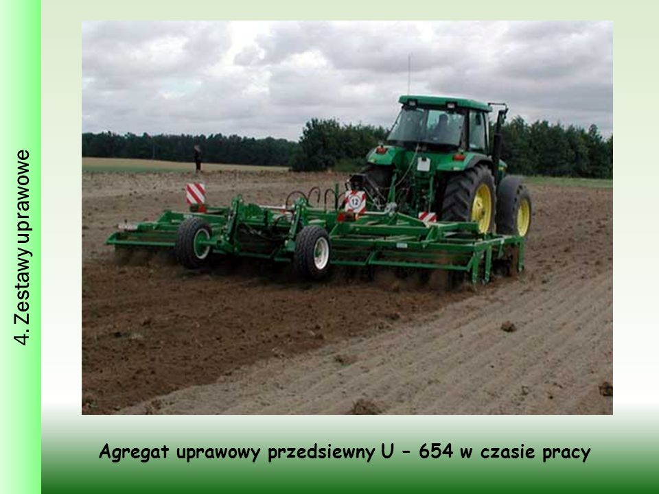 4. Zestawy uprawowe Agregat uprawowy przedsiewny U – 654 w czasie pracy