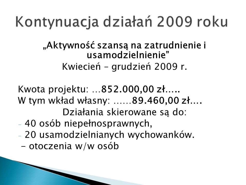 """""""Aktywność szansą na zatrudnienie i usamodzielnienie"""" Kwiecień – grudzień 2009 r. Kwota projektu: …852.000,00 zł….. W tym wkład własny: ……89.460,00 zł"""