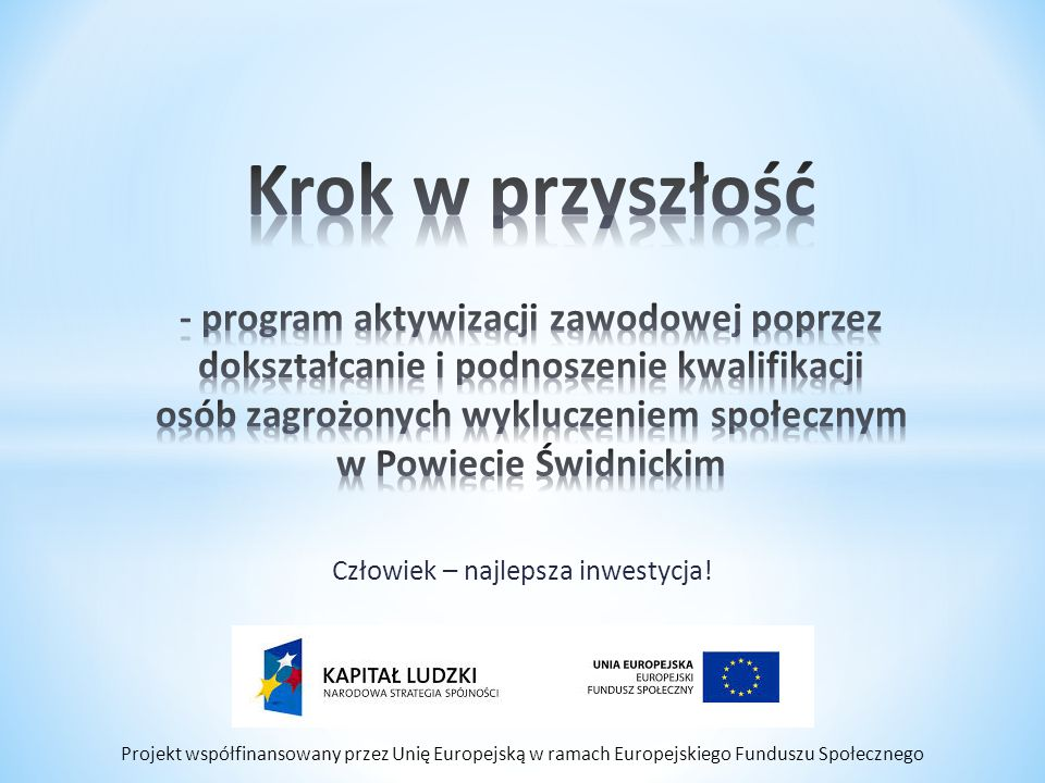 Projekt współfinansowany przez Unię Europejską w ramach Europejskiego Funduszu Społecznego Instrumenty aktywizacji zawodowej W latach 2013 – 2015 sześciu uczestników projektu zostało skierowanych na staże zawodowe.