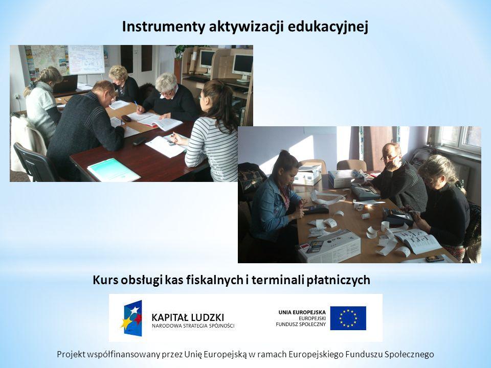 Projekt współfinansowany przez Unię Europejską w ramach Europejskiego Funduszu Społecznego Instrumenty aktywizacji edukacyjnej Kurs obsługi kas fiskal