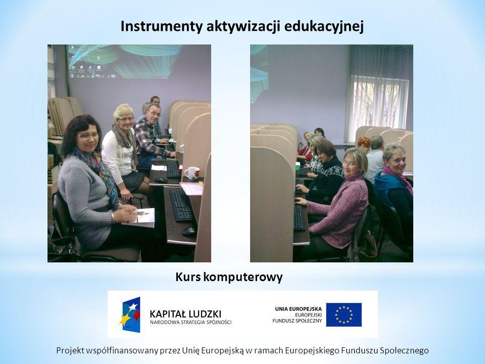 Projekt współfinansowany przez Unię Europejską w ramach Europejskiego Funduszu Społecznego Instrumenty aktywizacji edukacyjnej Kurs komputerowy