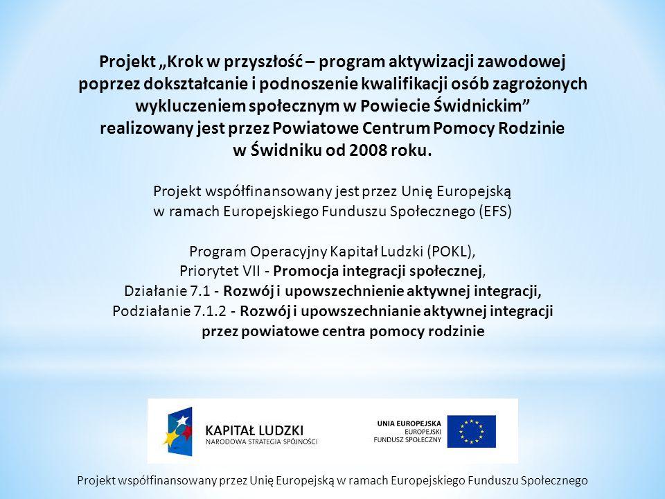 """Projekt współfinansowany przez Unię Europejską w ramach Europejskiego Funduszu Społecznego Projekt """"Krok w przyszłość – program aktywizacji zawodowej poprzez dokształcanie i podnoszenie kwalifikacji osób zagrożonych wykluczeniem społecznym w Powiecie Świdnickim realizowany jest przez Powiatowe Centrum Pomocy Rodzinie w Świdniku od 2008 roku."""
