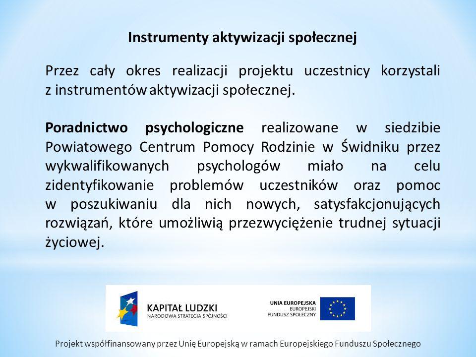 Projekt współfinansowany przez Unię Europejską w ramach Europejskiego Funduszu Społecznego Instrumenty aktywizacji społecznej Przez cały okres realizacji projektu uczestnicy korzystali z instrumentów aktywizacji społecznej.