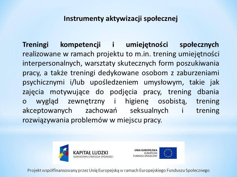 Projekt współfinansowany przez Unię Europejską w ramach Europejskiego Funduszu Społecznego Instrumenty aktywizacji społecznej Treningi kompetencji i u