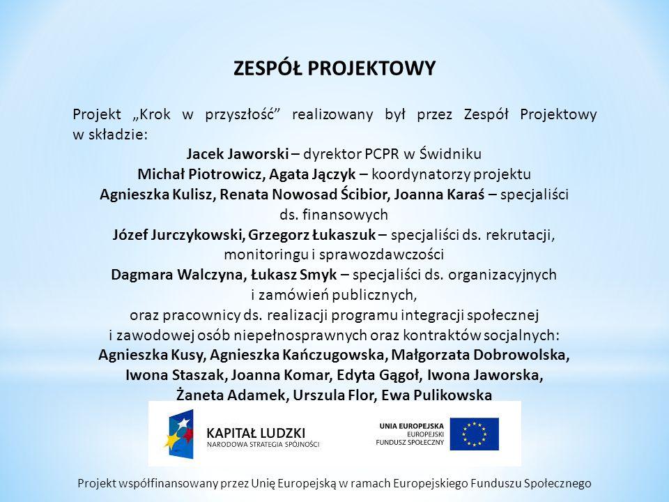 """Projekt współfinansowany przez Unię Europejską w ramach Europejskiego Funduszu Społecznego ZESPÓŁ PROJEKTOWY Projekt """"Krok w przyszłość"""" realizowany b"""