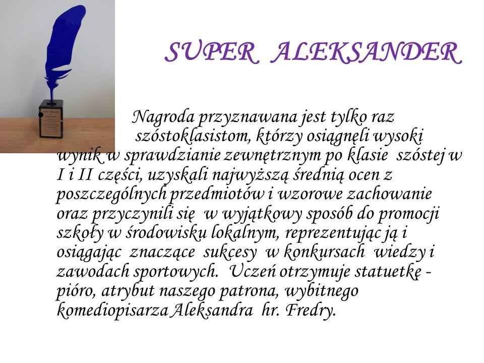 SUPER ALEKSANDER N agroda przyznawana jest tylko raz szóstoklasistom, którzy osiągnęli wysoki wynik w sprawdzianie zewnętrznym po klasie szóstej w I i