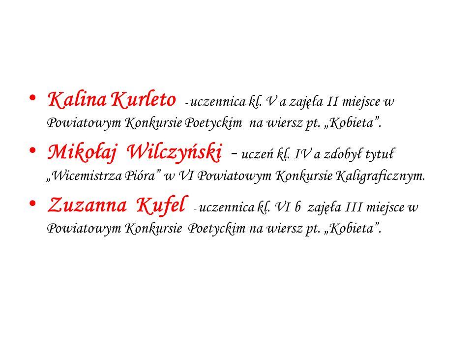 """Kalina Kurleto - uczennica kl. V a zajęła II miejsce w Powiatowym Konkursie Poetyckim na wiersz pt. """"Kobieta"""". Mikołaj Wilczyński - uczeń kl. IV a zdo"""