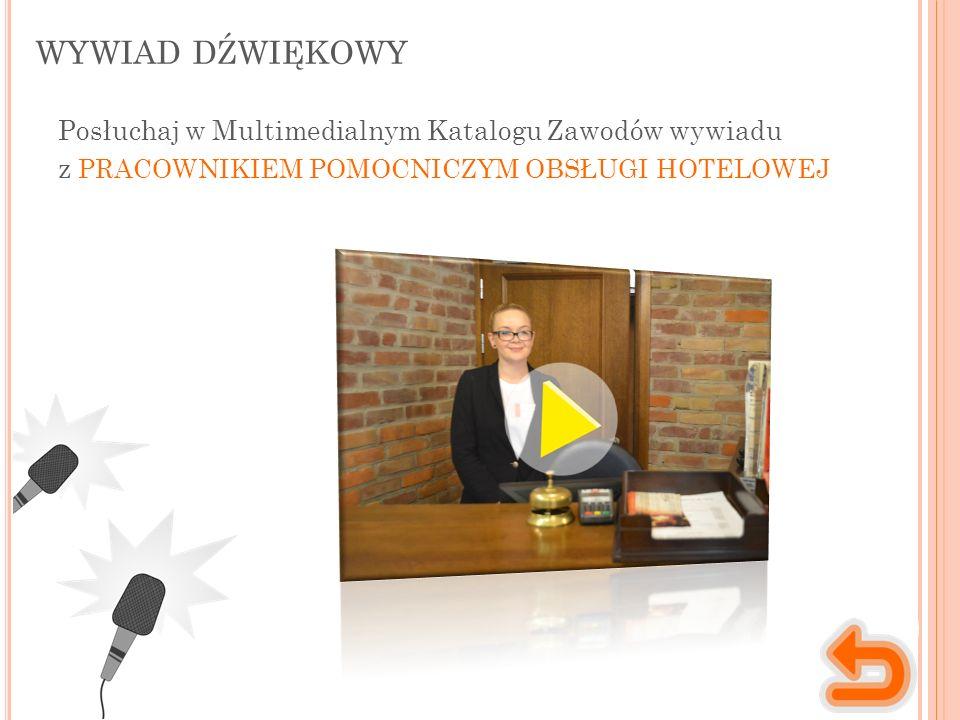 WYWIAD DŹWIĘKOWY Posłuchaj w Multimedialnym Katalogu Zawodów wywiadu z PRACOWNIKIEM POMOCNICZYM OBSŁUGI HOTELOWEJ