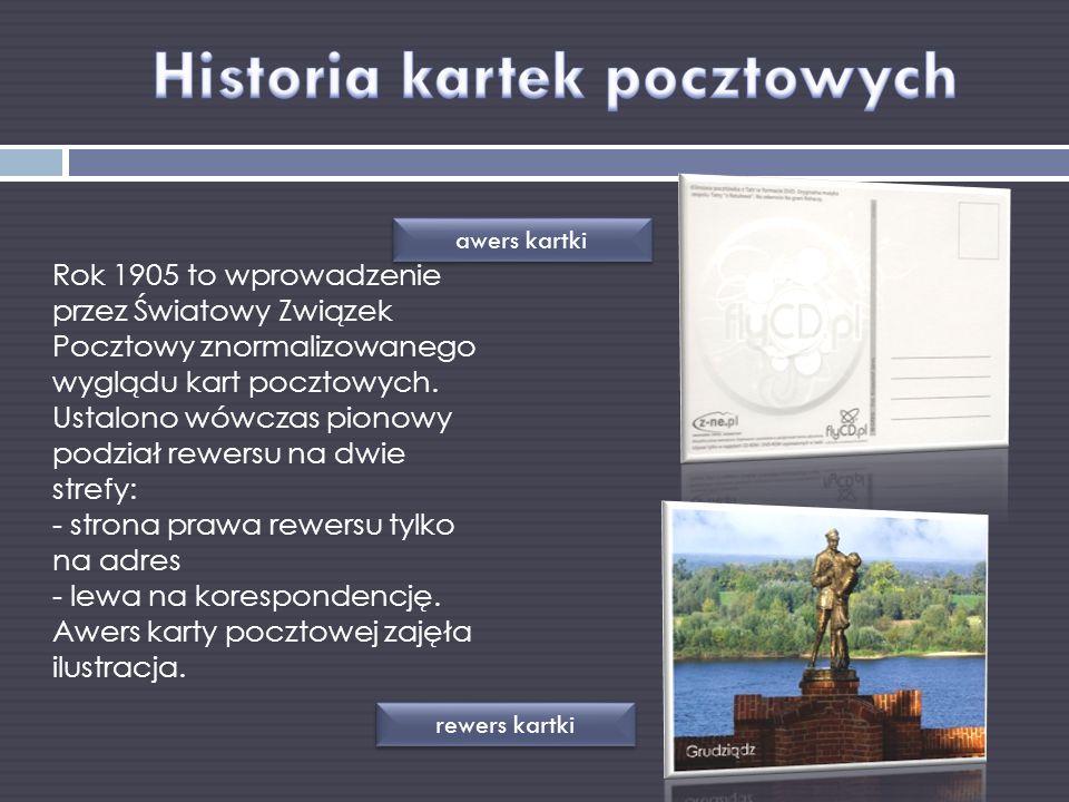 Rok 1905 to wprowadzenie przez Światowy Związek Pocztowy znormalizowanego wyglądu kart pocztowych. Ustalono wówczas pionowy podział rewersu na dwie st