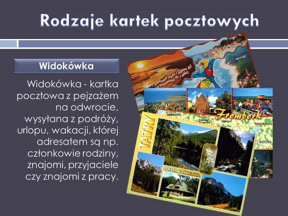 Widokówka - kartka pocztowa z pejzażem na odwrocie, wysyłana z podróży, urlopu, wakacji, której adresatem są np. członkowie rodziny, znajomi, przyjaci