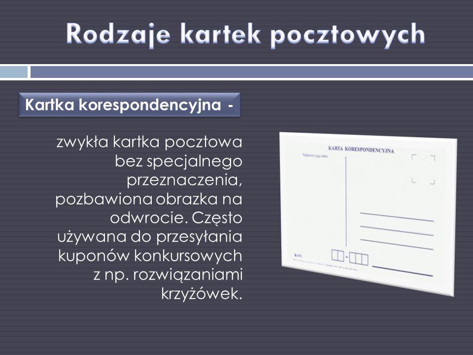 Kartka korespondencyjna - zwykła kartka pocztowa bez specjalnego przeznaczenia, pozbawiona obrazka na odwrocie. Często używana do przesyłania kuponów