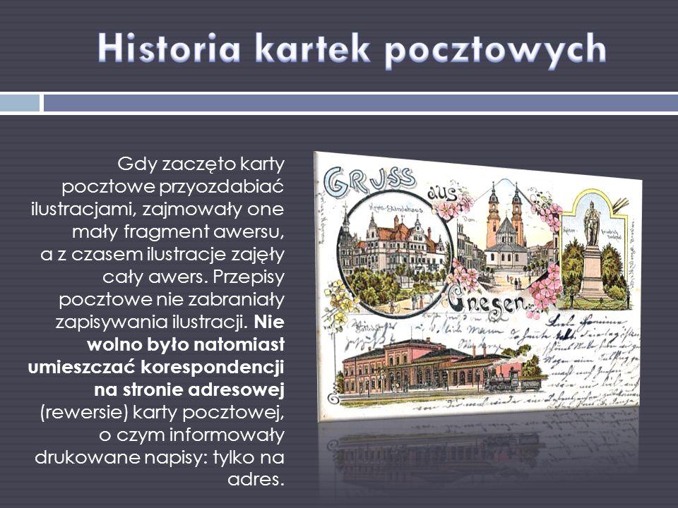 Gdy zaczęto karty pocztowe przyozdabiać ilustracjami, zajmowały one mały fragment awersu, a z czasem ilustracje zajęły cały awers.