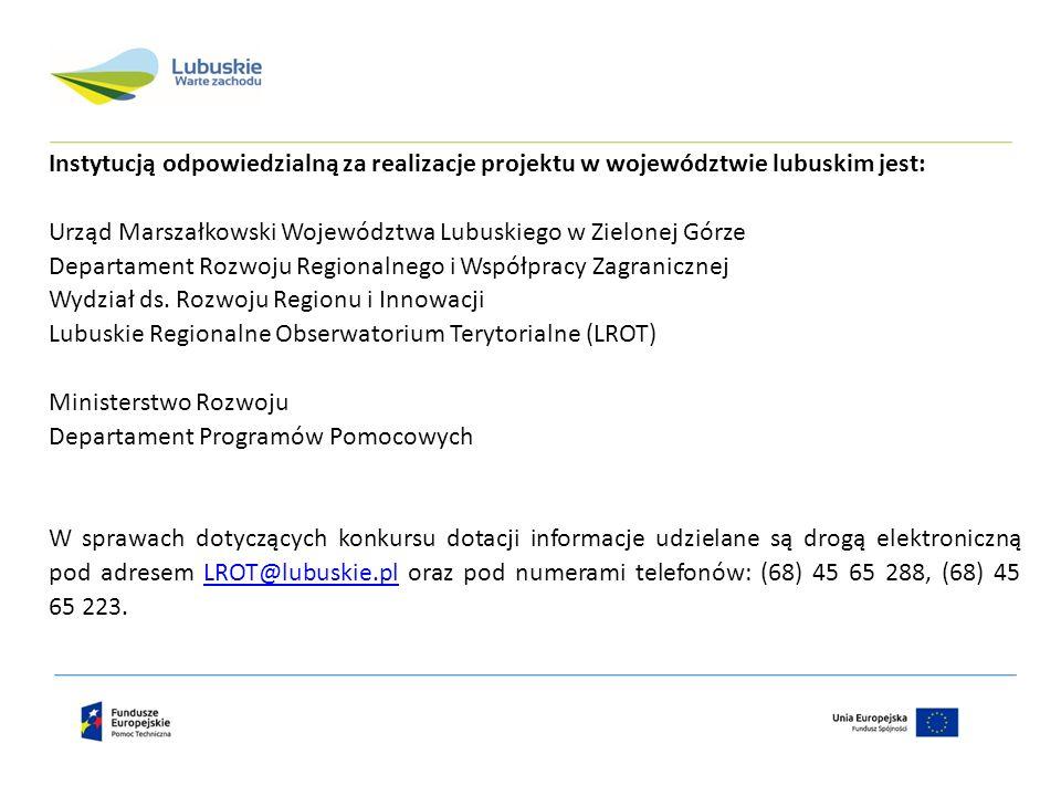 Instytucją odpowiedzialną za realizacje projektu w województwie lubuskim jest: Urząd Marszałkowski Województwa Lubuskiego w Zielonej Górze Departament