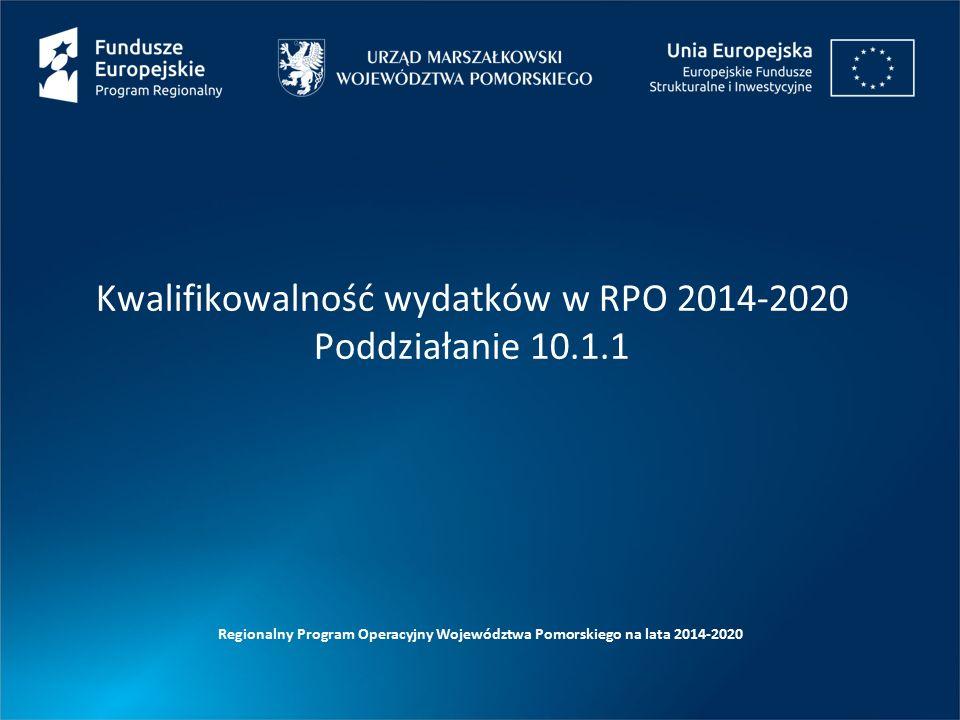 Kwalifikowalność wydatków w RPO 2014-2020 Poddziałanie 10.1.1 Regionalny Program Operacyjny Województwa Pomorskiego na lata 2014-2020