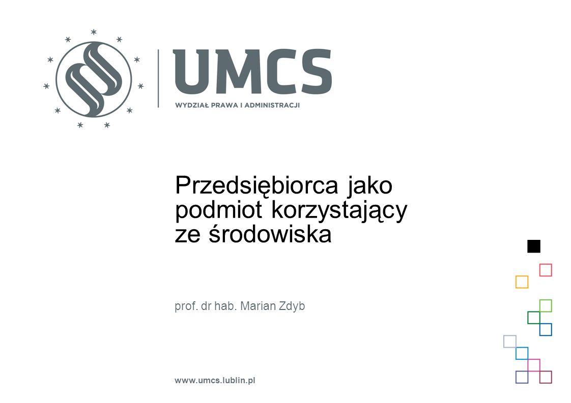 Przedsiębiorca jako podmiot korzystający ze środowiska prof. dr hab. Marian Zdyb www.umcs.lublin.pl