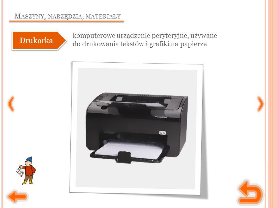 M ASZYNY, NARZĘDZIA, MATERIAŁY komputerowe urządzenie peryferyjne, używane do drukowania tekstów i grafiki na papierze. Drukarka