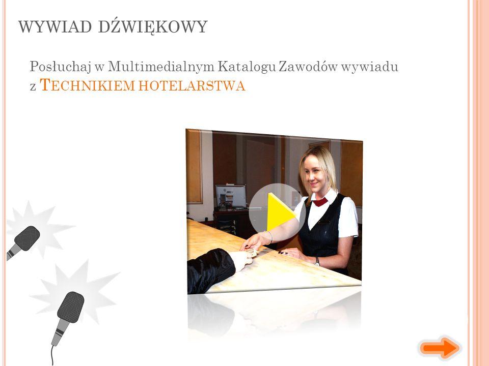 WYWIAD DŹWIĘKOWY Posłuchaj w Multimedialnym Katalogu Zawodów wywiadu z T ECHNIKIEM HOTELARSTWA