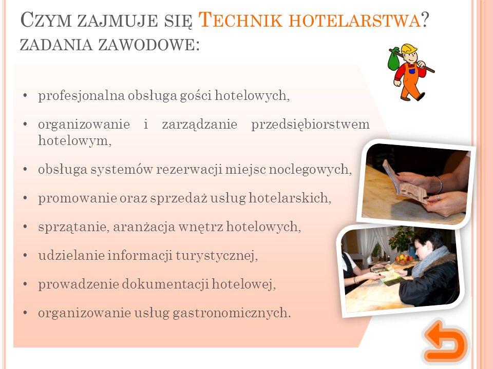 C ZYM ZAJMUJE SIĘ T ECHNIK HOTELARSTWA ? ZADANIA ZAWODOWE : profesjonalna obsługa gości hotelowych, organizowanie i zarządzanie przedsiębiorstwem hote