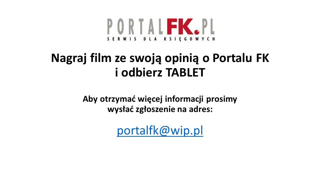Nagraj film ze swoją opinią o Portalu FK i odbierz TABLET Aby otrzymać więcej informacji prosimy wysłać zgłoszenie na adres: portalfk@wip.pl