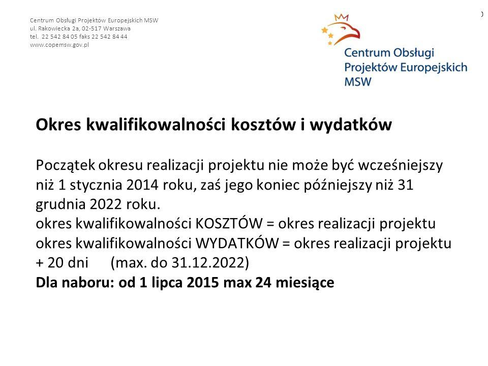 Okres kwalifikowalności kosztów i wydatków Początek okresu realizacji projektu nie może być wcześniejszy niż 1 stycznia 2014 roku, zaś jego koniec późniejszy niż 31 grudnia 2022 roku.